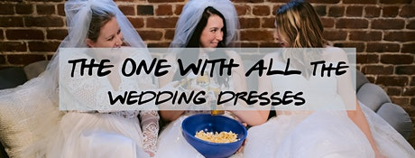 The One with All The Wedding Dresses tickets