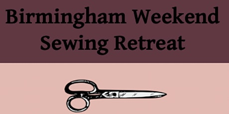 Sewing weekend retreat at Birmingham University - July 2020 tickets