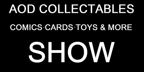 AOD Collectables Comics, Cards, Toys & More Show tickets