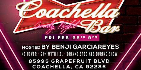 COACHELLA BAR COMEDY NIGHT: FRI. FEB. 28TH 9PM tickets