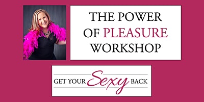 The Power of Pleasure Workshop
