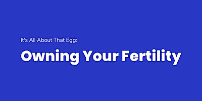 It's All About That Egg: Owning Your Fertility