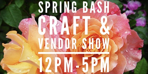 Spring Bash Craft & Vendor Show!