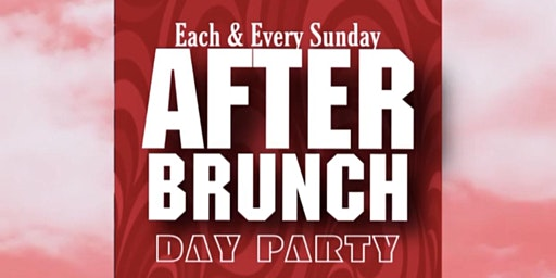 AFTER THE BRUNCH | SUNDAY DAY PARTY