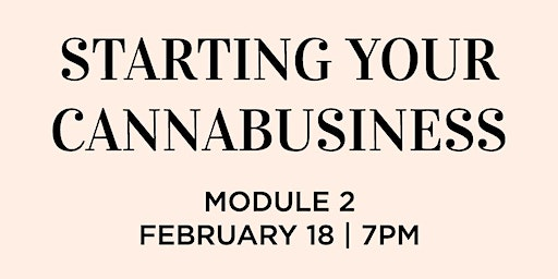 MODULE 2: STARTING YOUR CANNABUSINESS
