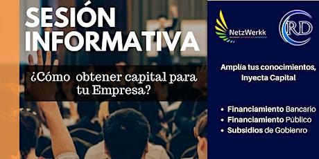 Sesión Informativa: ¿Cómo Obtener Capital para tu Empresa? boletos