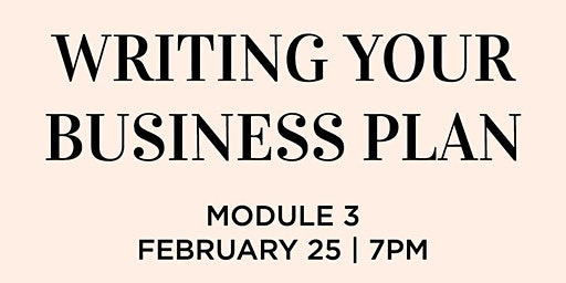 MODULE 3: WRITING YOUR BUSINESS PLAN