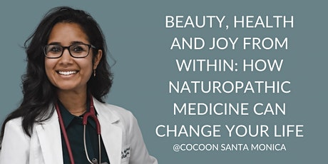 Beauty & Health From Within: How Naturopathic Medicine Can Change Your Life tickets