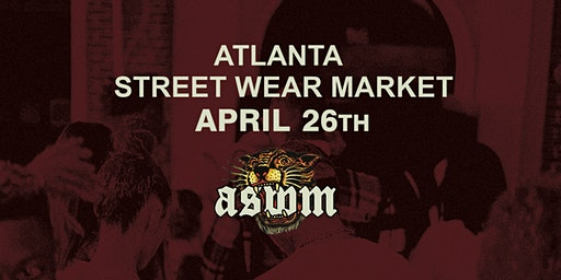 The Official Atlanta Street Wear Market Spring 2020