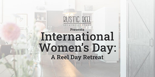 International Women's Day: A Reel Day Retreat