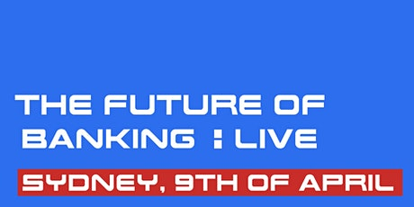 Future of banking: Live - Sydney tickets