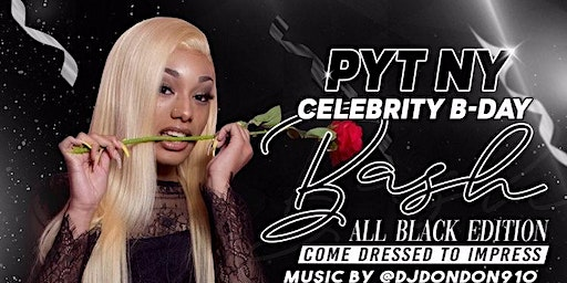 PYT NY CELEBRITY B-DAY BASH -ALL BLACK EDITION- FEB 22nd HOSTED by DjDonDon