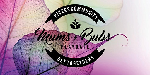Mums and Bubs Playdate - Wednesday 1st April 2020
