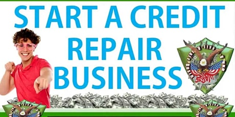 Copy of Copy of Start Your Own Credit Repair Business or Learn How To Repair Your Credit tickets
