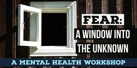Fear: A Window into the Unknown - A Mental Health Workshop tickets