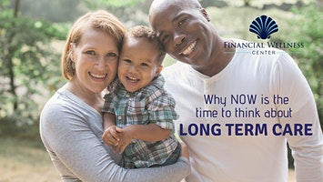 Why NOW is the time to think about LONG TERM CARE!