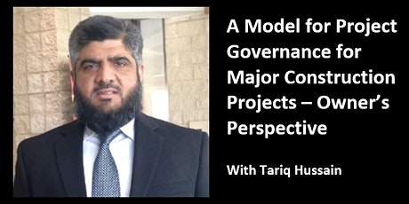AACE Presents: A Model for Project Governance for Major Construction Projects – Owner's Perspective - with Tariq Hussain   tickets