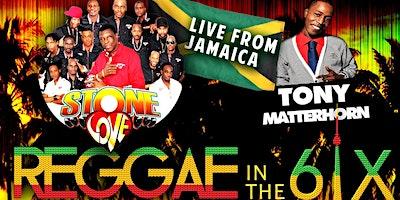 REGGAE IN THE 6IX FEAT. STONE LOVE & TONY MATTERHORN