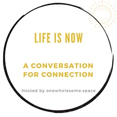 Life Is Now: a conversation for connection tickets