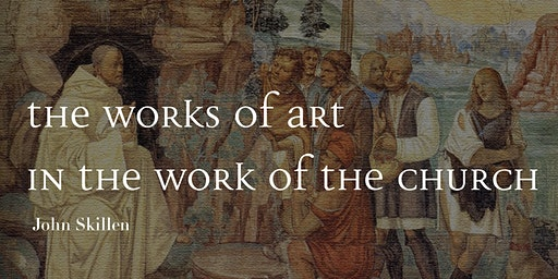 John Skillen: The Works of Art in the Work of the Church