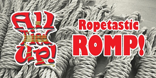 ROPETASTIC ROMP - Mar. 11th (2nd Wednesdays)