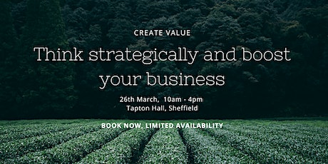 CREATING VALUE - THINK MORE STRATEGICALLY AND BOOST YOUR BUSINESS tickets