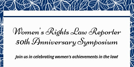 Women's Rights Law Reporter 50th Anniversary Symposium