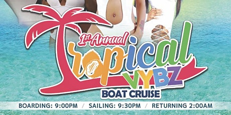 TROPICAL VYBZ BOAT CRUISE tickets