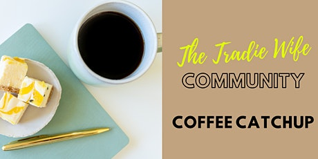 The Tradies Wife Community - APRIL Coffee Catchup - MOVED TO ONLINE tickets