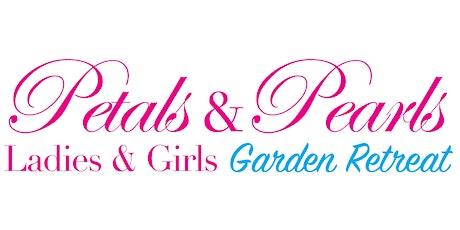 Petals & Pearls Ladies & Girls Garden Retreat tickets