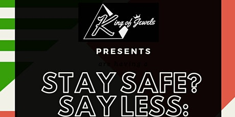 King of Jewels Presents: Stay Safe? Say Less: A Young Adult Health Awareness Summit tickets