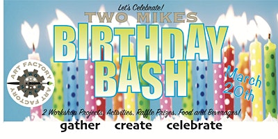 BIRTHDAY BASH  for Two Mikes Art Factory!
