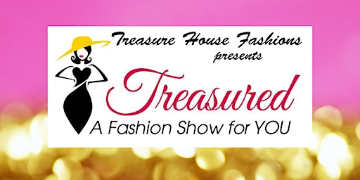 Treasured: A Fashion Show for YOU!