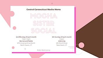 Mocha Sister Social - 2nd Monday
