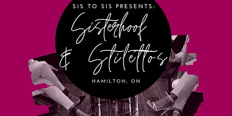 Sis To Sis Presents: Sisterhood & Stilettos in Hamilton, ON tickets