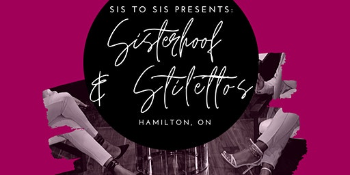Sis To Sis Presents: Sisterhood & Stilettos in Hamilton, ON