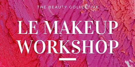 THE BEAUTY COLLECTIVE - SPRING 2020  MAKEUP WORKSHOP tickets