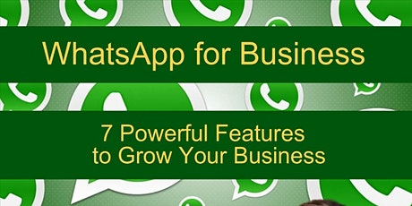 7 Powerful Features of WhatsApp for Business - 2h training at only sgd15 tickets