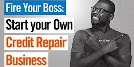 Start Your Own Credit Repair Company--Free Event! tickets