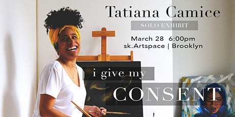 I Give My Consent | Solo Art Exhibit by Tatiana Camice tickets