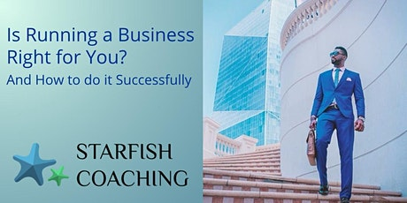 IS RUNNING A BUSINESS RIGHT FOR YOU & HOW TO DO IT SUCCESSFULLY tickets