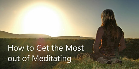 How to Get the Most out of Meditating tickets