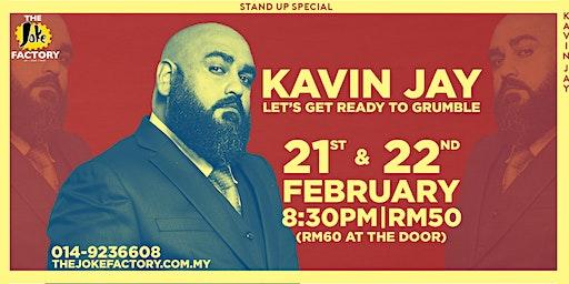KAVIN JAY : GET READY TO GRUMBLE (21 & 22 FEB)