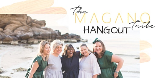 THE MAGANO TRIBE HANGOUT