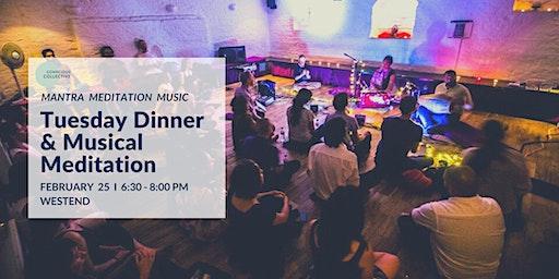 Tuesday Dinner & Musical Meditation West End, 25th Feb