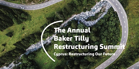 Annual Baker Tilly Restructuring Summit; Cyprus: Restructuring Our Future tickets