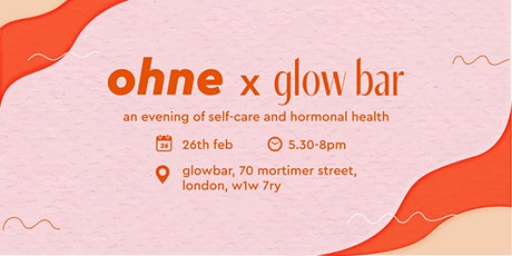 ohne x Glow Bar - An Evening of Self-Care and Hormonal Health tickets