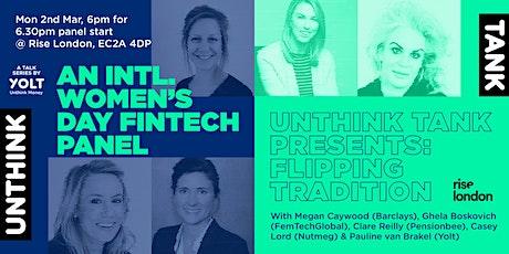 Unthink Tank: Flipping Tradition (International Women's Day Fintech Panel) tickets