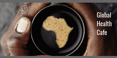 Better Health for Africa: Global Health Cafe - Mar 2020 Meetup tickets