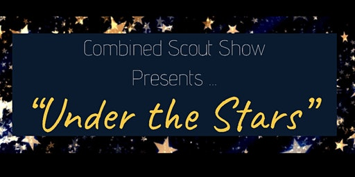 "Combined Scout Show - ""Under the Stars"""